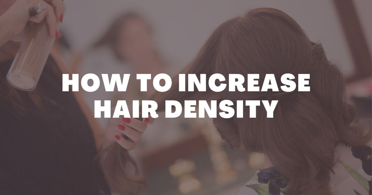 How To Increase Hair Density