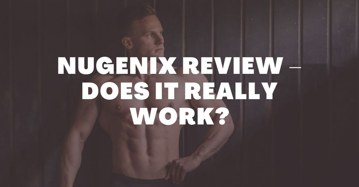 Nugenix Review – Does It Really Work?