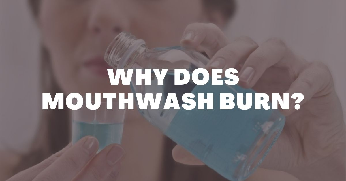 Why Does Mouthwash Burn?